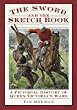 The Sword and the Sketch book: A Pictorial History of Queen Victoria's Wars