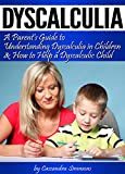 Dyscalculia: A Parent's Guide to Understanding Dyscalculia in Children and How to Help a Dyscalculic Child