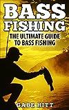 Bass Fishing: The Ultimate Guide To Bass Fishing