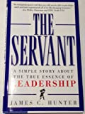 The Servant: A Simple Story About the True Essence of Leadership (0761513698) by James C. Hunter