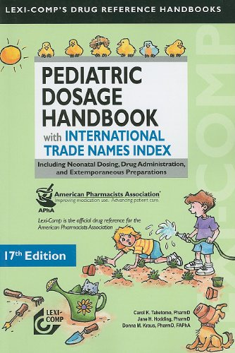 Lexi-Comp's Pediatric Dosage Handbook with International Trade Names Index: Including Neonatal Dosing, Drug Administration, and Extemporaneous Preparations (Lexi-Comp's Drug Reference Handbooks)