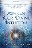 img - for Awaken Your Divine Intuition: Receive Wisdom, Blessings, and Love by Connecting with Spirit book / textbook / text book