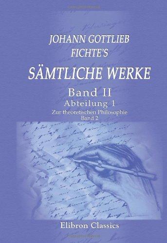 Johann Gottlieb Fichte's sämtliche Werke: Band II. Abteilung 1. Zur theoretischen Philosophie. Band 2