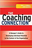 The Coaching Connection: A Managers Guide to Developing Individual Potential in the Context of the Organization