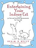 Entertaining Your Indoor Cat: 50 Fun and Inventive Amusements for Your Cat (1416205179) by Kevin Kelly