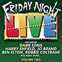 Friday Night Live, Volume 2 Radio/TV Program by  Dame Edna, Julian Clary, Robbie Coltrane, Harry Enfield, Ben Elton Narrated by  Dame Edna, Julian Clary, Robbie Coltrane, Harry Enfield, Ben Elton