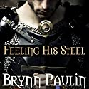 Feeling His Steel Audiobook by Brynn Paulin Narrated by MR Keen