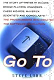 img - for Go To The Story Of The Math Majors, Bridge Players, Engineers, Chess Wizards, Scientists And Iconoclasts Who Were The Hero Programmers Of The Software Revolution book / textbook / text book