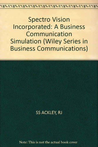 Spectro Vision Incorporated: A Business Communication Simulation (Wiley Series in Business Communications)