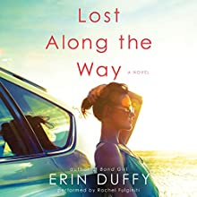 Lost Along the Way: A Novel Audiobook by Erin Duffy Narrated by Rachel Fulginiti