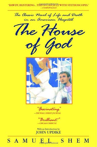 The House of God: The Classic Novel of Life and Death in...