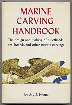 Marine Carving Handbook: Design and Making of Billetheads, Trailboards and Other Marine Carvings, Hanna, Jay S.