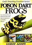 Poison Dart Frogs! Kids Book About Frogs: Fun Animal Picture Book For Kids With Interesting Facts & Wildlife Photos (Gods Amazing Creation Series 1)