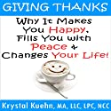 Giving Thanks: Why It Makes You Happy, Fills You With Peace and Changes Your Life! (       UNABRIDGED) by Krystal Kuehn Narrated by Doug Hannah
