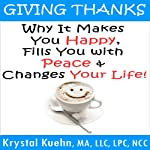 Giving Thanks: Why It Makes You Happy, Fills You With Peace and Changes Your Life! | Krystal Kuehn