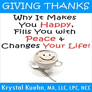 Giving Thanks: Why It Makes You Happy, Fills You With Peace and Changes Your Life! | [Krystal Kuehn]