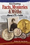 img - for Fascinating Facts, Mysteries Myths About U.S. Coins book / textbook / text book