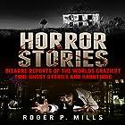 Horror Stories: Bizarre Reports of the World's Craziest True Ghost Stories and Hauntings Hörbuch von Roger P. Mills Gesprochen von: Matthew Weller