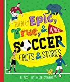 Totally Epic, True and Wacky Soccer Facts and Stories
