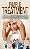 Pimple Treatment - The Most Effective Strategies To Cure Acne & Permanently Remove Pimples: Acne Pimples and Skincare