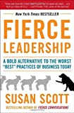 "Fierce Leadership: A Bold Alternative to the Worst ""Best"" Practices of Business Today (038552904X) by Scott, Susan"