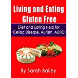 Living and Eating Gluten Free: Diet and Eating Help for Celiac Disease, Autism, ADHD