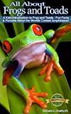 All About Frogs and Toads, A Kids Introduction to Frogs and Toads - Fun Facts & Pictures About the Worlds Coolest Amphibians!