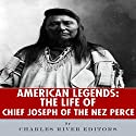 American Legends: The Life of Chief Joseph of the Nez Perce (       UNABRIDGED) by  Charles River Editors Narrated by Russell Stamets