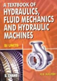 Textbook of Hydraulics, Fluid Mechanics and Hydraulic Machines (8121901626) by Khurmi, R. S.