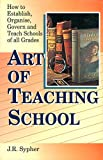 img - for The Art of Teaching School ; A Manual of Suggestions for the Use of Teachers and School Authorities, Superintendents, Controllers, Directors, Trustees and Patrons of Public Schools and Higher Institut book / textbook / text book