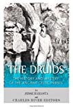Charles River Editors The Druids: The History and Mystery of the Ancient Celtic Priests