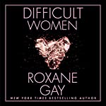 Difficult Women | Roxane Gay