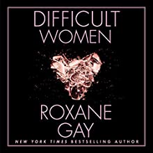 Difficult Women Audiobook by Roxane Gay Narrated by Robin Miles