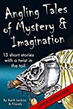 img - for Angling Tales of Mystery and Imagination: Thirteen short stories with a twist in the tail. book / textbook / text book