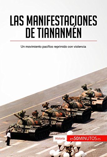 Las manifestaciones de Tiananmn: Un movimiento pacfico reprimido con violencia (Historia) (Spanish Edition)