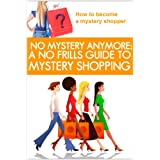 No Mystery Anymore: A No Frills Guide to Mystery Shopping ~ Lisa Donahoo
