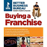 Buying a Franchise: Better Business Bureau: Insider's Guide to Success