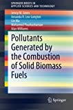 img - for Pollutants Generated by the Combustion of Solid Biomass Fuels (SpringerBriefs in Applied Sciences and Technology) book / textbook / text book