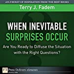 When the Inevitable Surprises Occur....Are You Ready to Diffuse the Situation with the Right Questions? | Terry J. Fadem