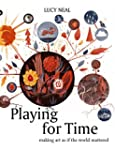 Playing for Time: Making Art as if th...