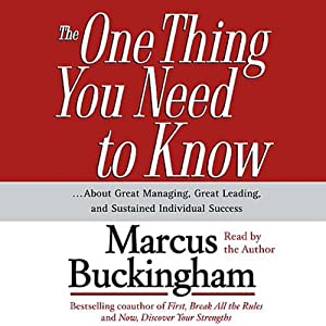 The One Thing You Need To Know...About Great Managing, Great Leading, and Sustained Individual Success | [Marcus Buckingham]