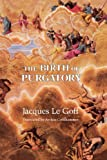 The Birth of Purgatory (0226470830) by Le Goff, Jacques