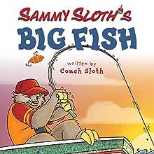 Sammy Sloth's Big Fish (       UNABRIDGED) by Coach Sloth Narrated by Ryo Keith Sato