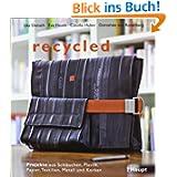 recycled: Projekte aus Schläuchen, Plastik, Papier, Textilien, Metall und Korken