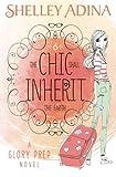 The Chic Shall Inherit the Earth: A Glory Prep novel (Volume 6)