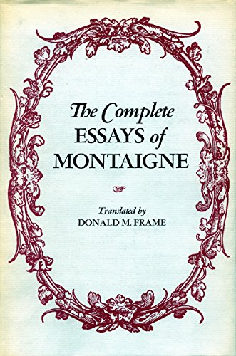 montaigne essays Michel de montaigne (1533—1592) michel de montaigne is widely appreciated as one of the most important figures in the late french renaissance, both for his literary.