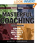 The Masterful Coaching Fieldbook: Gro...