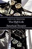 Arthur Krystal The Half-Life of an American Essayist