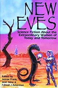 New Eves: Science Fiction About the Extraordinary Women of Today and Tomorrow by Jean Stine, Janrae Frank and Forrest J. Ackerman