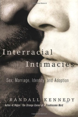 Interracial Intimacies: Sex, Marriage, Identity, and Adoption